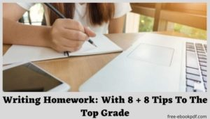 Writing Homework: With 8 + 8 Tips To The Top Grade